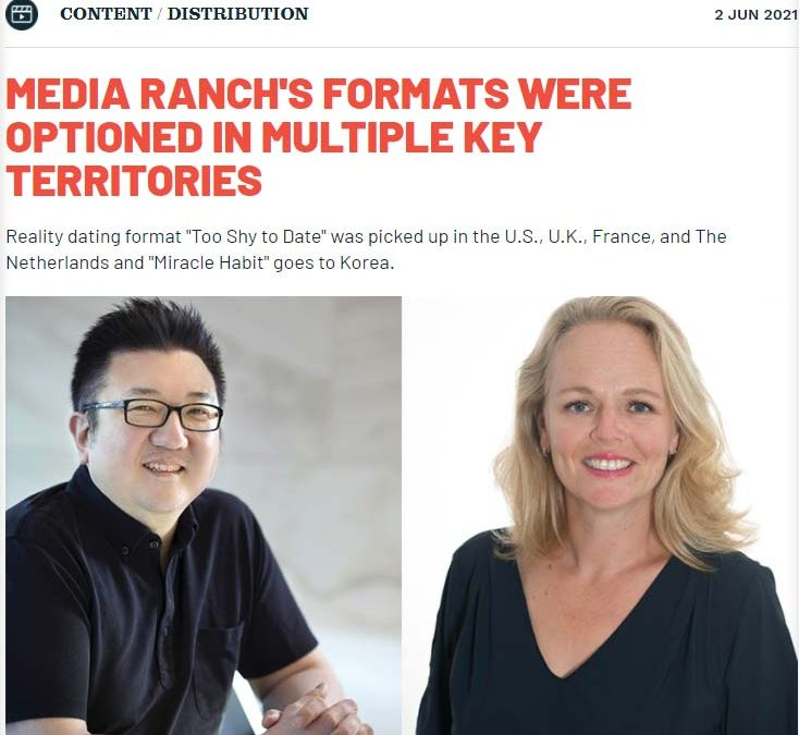MEDIA RANCH'S FORMATS WERE OPTIONED IN MULTIPLE KEY TERRITORIES